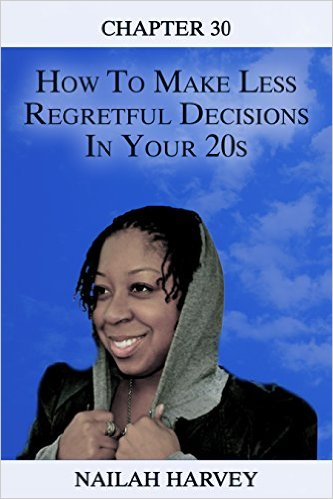 Chapter-30-How-To-Make-Less-Regretful-Decisions-In-Your-20s-Nailah-Harvey