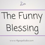 The Funny Blessing