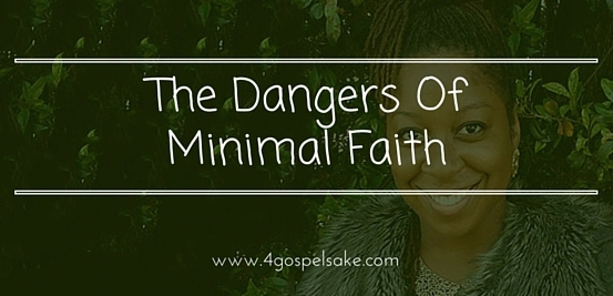 The Dangers Of Minimal Faith