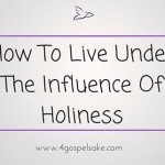 How to live under the influence of holiness